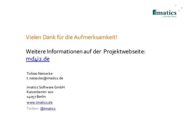 Vielen Dank für die Aufmerksamkeit! Weitere Informationen auf der Projektwebseite: md4i2.de Tobias Neisecke t.neisecke@ima...