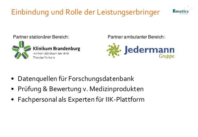 Einbindung und Rolle der Leistungserbringer • Datenquellen für Forschungsdatenbank • Prüfung & Bewertung v. Medizinprodukt...