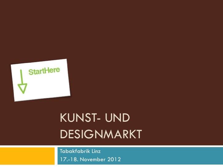 KUNST- UNDDESIGNMARKTTabakfabrik Linz17.-18. November 2012