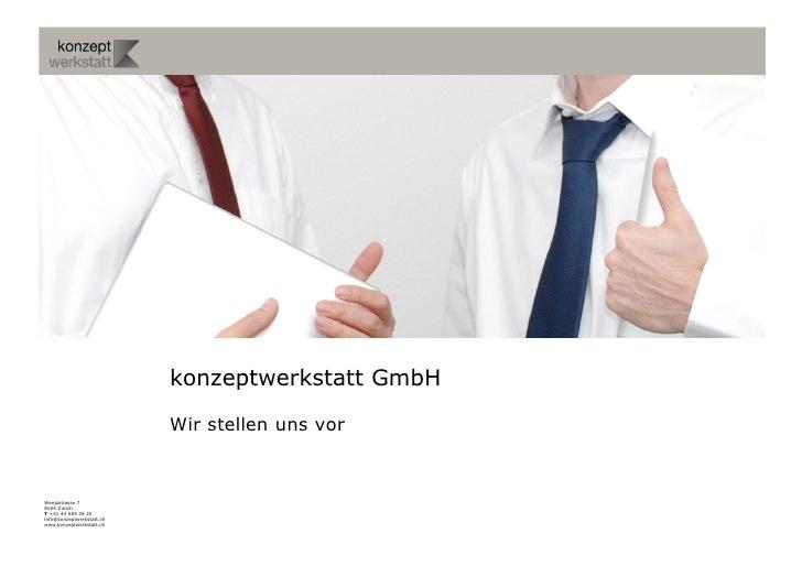 konzeptwerkstatt GmbH                             Wir stellen uns vor   Binzallee 20 8055 Zürich T +41 44 585 39 20 info@k...
