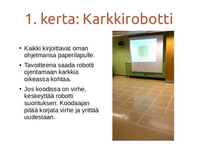 1. kerta: Karkkirobotti Robotin ymmärtämät komennot: ● (askel) Eteenpäin ● (askel) Taaksepäin ● (käänny) Vasenpaan ● (kään...