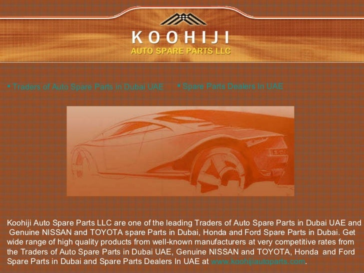 Koohiji Auto Spare Parts LLC are one of the leading Traders of Auto Spare Parts in Dubai UAE and Genuine NISSAN and TOYOTA...