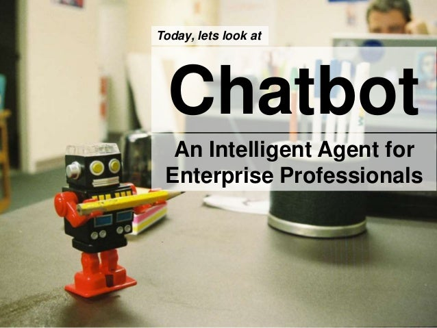 www.kooki.co 1 Chatbot An Intelligent Agent for Enterprise Professionals Today, lets look at