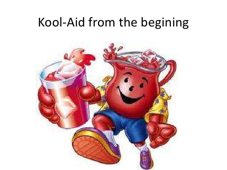 Kool-Aid from the begining<br />
