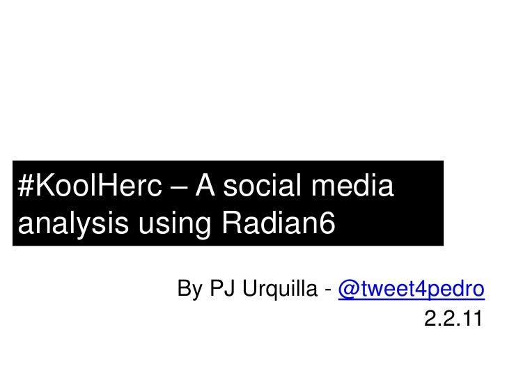 #KoolHerc – A social media analysis using Radian6<br />By PJ Urquilla - @tweet4pedro<br />2.2.11<br />