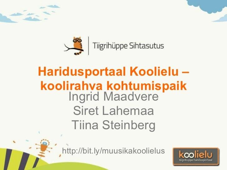 Haridusportaal Koolielu – koolirahva kohtumispaik Ingrid Maadvere Siret Lahemaa Tiina Steinberg http://bit.ly/muusikakooli...