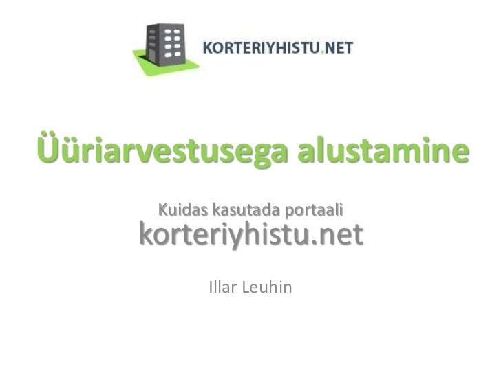 Üüriarvestusega alustamine       Kuidas kasutada portaali      korteriyhistu.net             Illar Leuhin