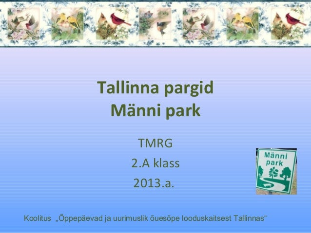 """Tallinna pargidMänni parkTMRG2.A klass2013.a.Koolitus """"Õppepäevad ja uurimuslik õuesõpe looduskaitsest Tallinnas"""""""