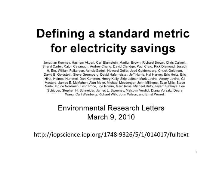 Defining a standard metric  for electricity savings   Jonathan Koomey, Hashem Akbari, Carl Blumstein, Marilyn Brown, Richa...