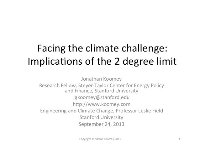 Facing  the  climate  challenge:     Implica0ons  of  the  2  degree  limit   Jonathan  Koomey  ...
