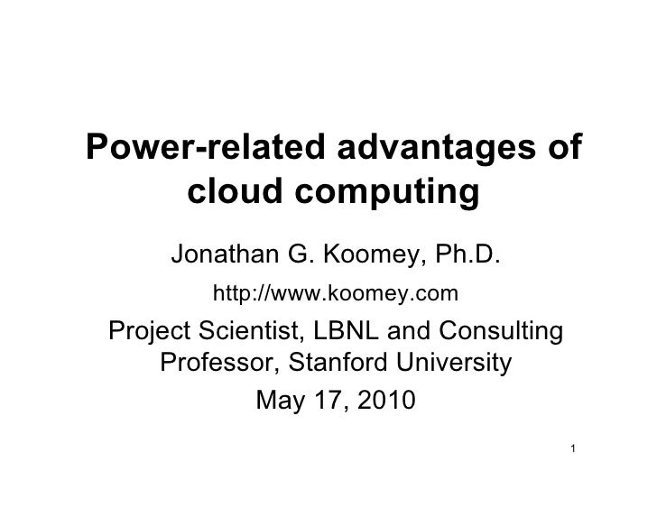 Power-related advantages of     cloud computing       Jonathan G. Koomey, Ph.D.          http://www.koomey.com  Project Sc...