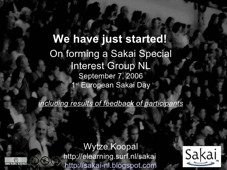 We have just started!    On forming a Sakai Special        Interest Group NL              September 7, 2006           1st ...