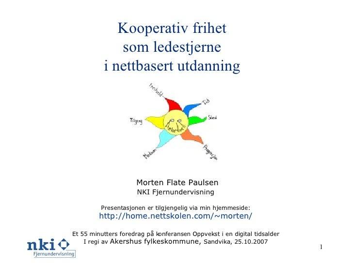 Kooperativ frihet som ledestjerne i nettbasert utdanning Morten Flate Paulsen NKI Fjernundervisning Presentasjonen er tilg...