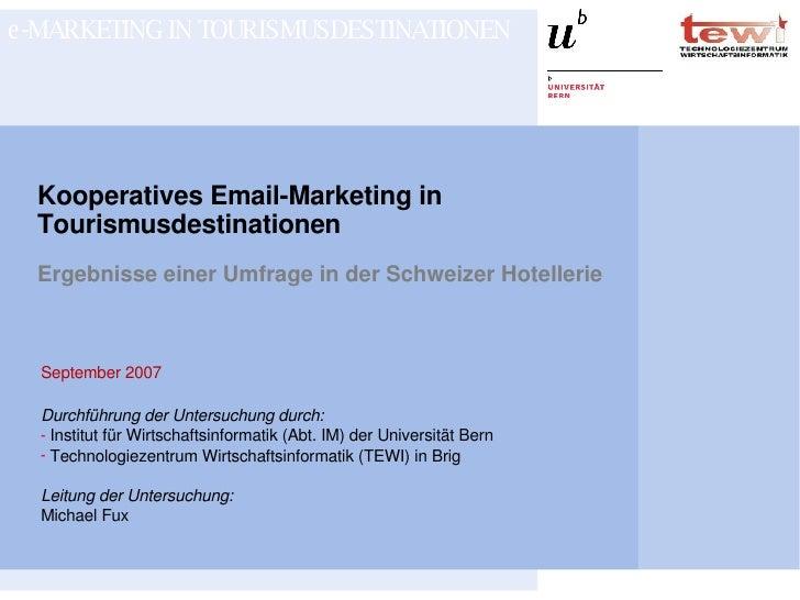 Kooperatives Email-Marketing in Tourismusdestinationen Ergebnisse einer Umfrage in der Schweizer Hotellerie <ul><li>Septem...