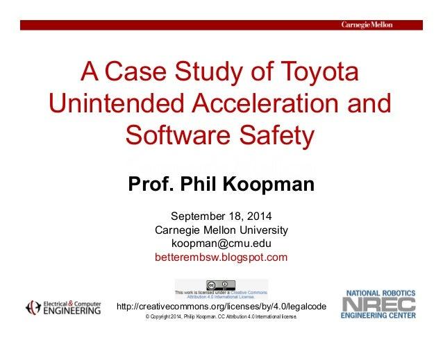 © Copyright 2014, Philip Koopman. CC Attribution 4.0 International license. A Case Study of Toyota Unintended Acceleration...