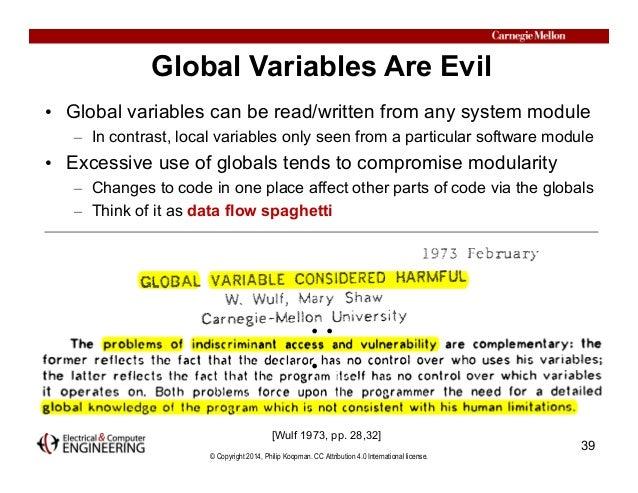 © Copyright 2014, Philip Koopman. CC Attribution 4.0 International license. Global Variables Are Evil • Global variables c...