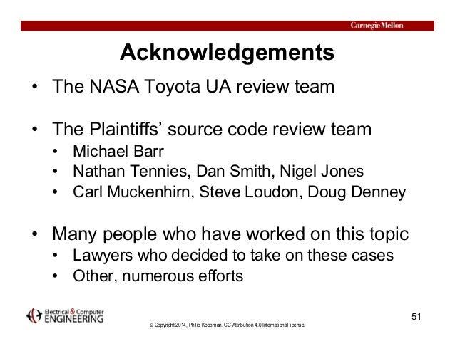 © Copyright 2014, Philip Koopman. CC Attribution 4.0 International license. Acknowledgements • The NASA Toyota UA review t...