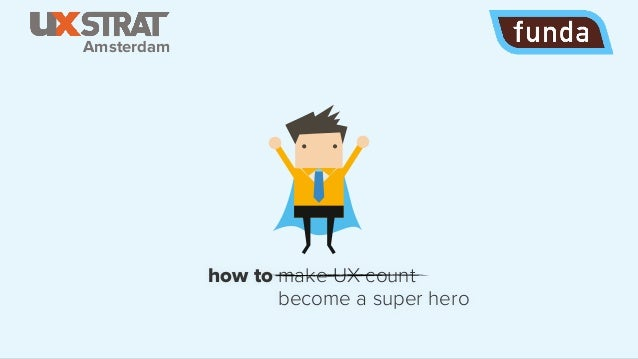 how to make UX count become a super hero Amsterdam