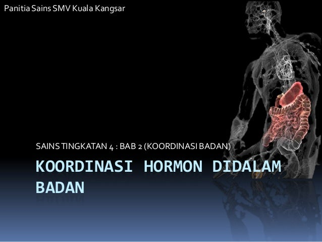 Panitia Sains SMV Kuala Kangsar        SAINS TINGKATAN 4 : BAB 2 (KOORDINASI BADAN)        KOORDINASI HORMON DIDALAM      ...