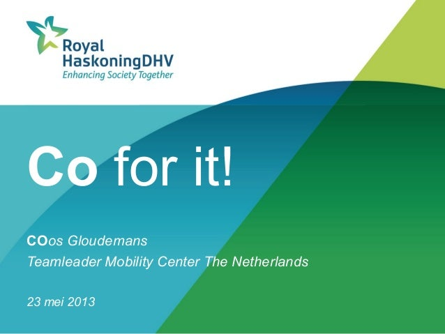 Co for it!COos GloudemansTeamleader Mobility Center The Netherlands23 mei 2013