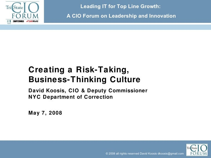 Creating a Risk-Taking,  Business-Thinking Culture David Koosis, CIO & Deputy Commissioner NYC Department of Correction Ma...