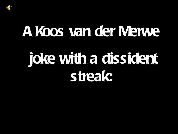 A Koos van der Merwe joke with a dissident streak: