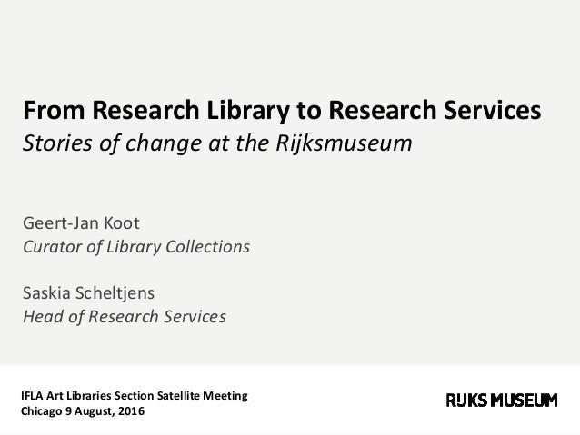 IFLA Art Libraries Section Satellite Meeting Chicago 9 August, 2016 From Research Library to Research Services Stories of ...