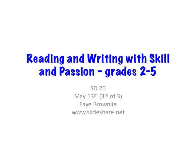 Reading and Writing with Skill and Passion – grades 2-5 SD  20   May  13th  (3rd  of  3)   Faye  Brownlie...