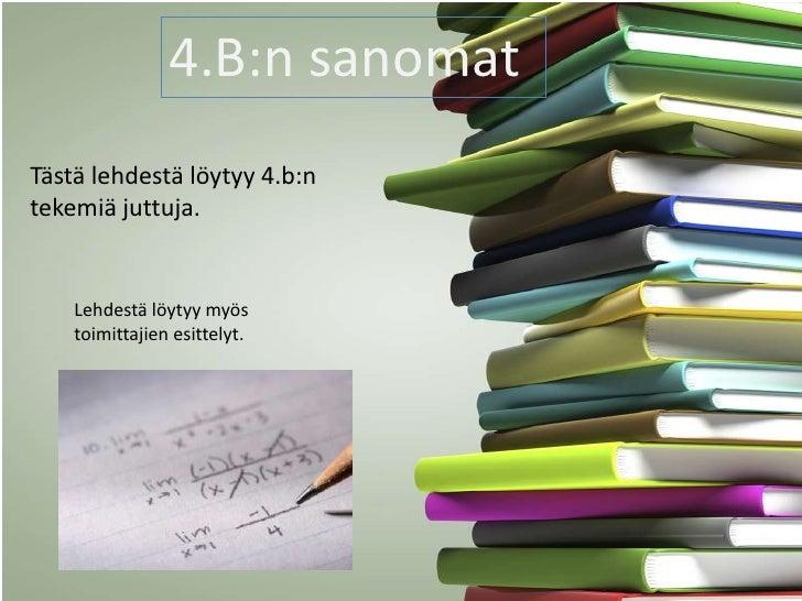 4.B:n sanomatTästä lehdestä löytyy 4.b:ntekemiä juttuja.    Lehdestä löytyy myös    toimittajien esittelyt.