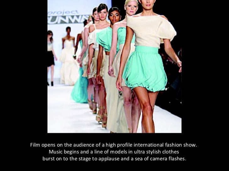 Film opens on the audience of a high profile international fashion show.       Music begins and a line of models in ultra ...