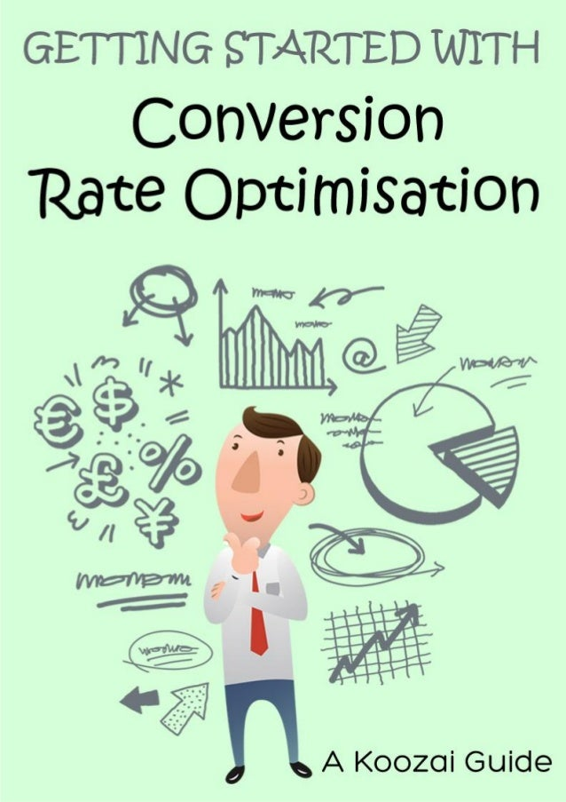Getting Started With Conversion Rate OptimisationWhat Is Conversion Rate Optimisation?.......................................