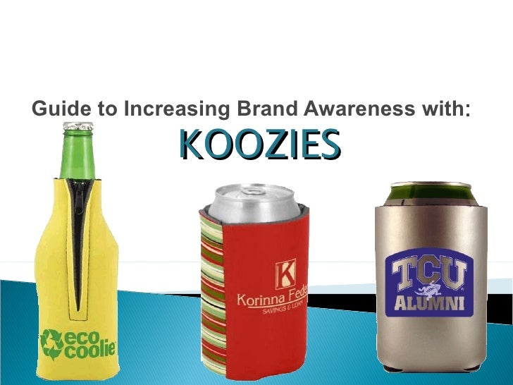 Guide to Increasing Brand Awareness with : KOOZIES