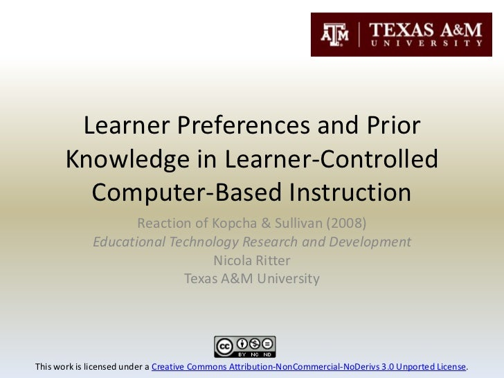Learner Preferences and Prior Knowledge in Learner-Controlled Computer-Based Instruction<br />Reaction of Kopcha & Sulliva...