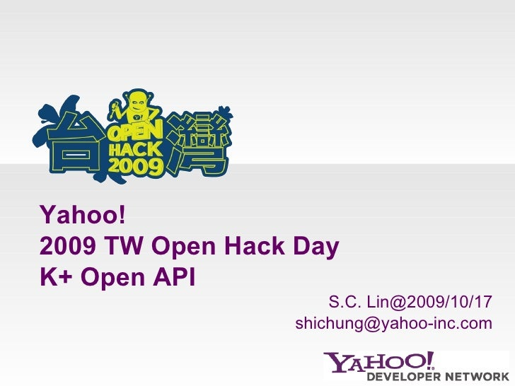 Yahoo!  2009 TW Open Hack Day K+ Open API S.C. Lin@2009/10/17 [email_address]