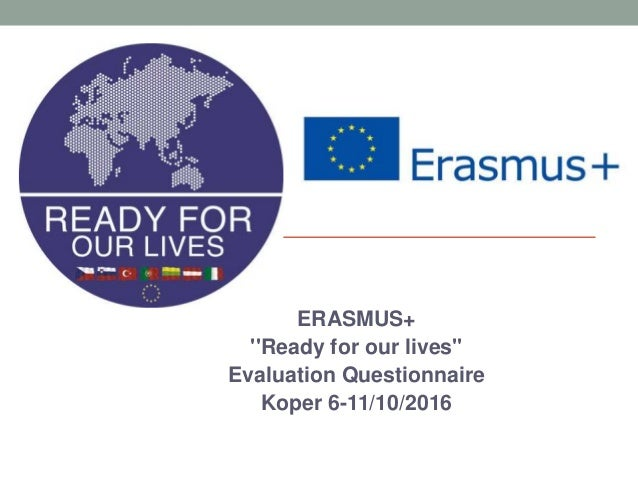 ERASMUS+ ''Ready for our lives'' Evaluation Questionnaire Koper 6-11/10/2016