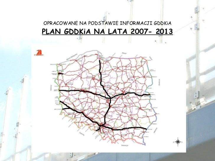 OPRACOWANE NA PODSTAWIE INFORMACJI GDDKiA PLAN GDDKiA NA LATA 2007- 2013