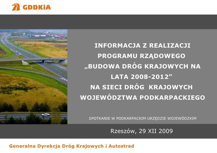 """Rzeszów, 29 XII 2009 SPOTKANIE W PODKARPACKIM URZĘDZIE WOJEWÓDZKIM INFORMACJA Z REALIZACJI PROGRAMU RZĄDOWEGO  """"BUDOWA DRÓ..."""