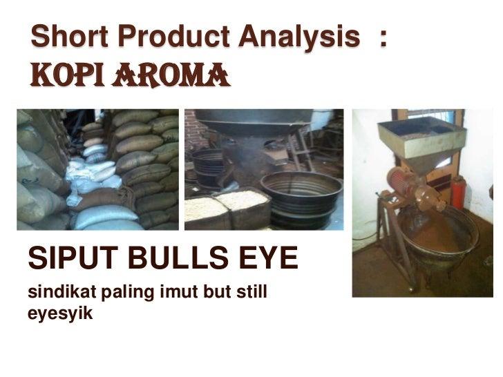 Short Product Analysis :KOPI AROMASIPUT BULLS EYEsindikat paling imut but stilleyesyik
