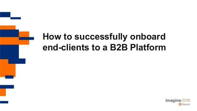 How to successfully onboard end-clients to a B2B Platform