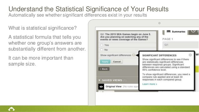 Automatically see whether significant differences exist in your results Understand the Statistical Significance of Your Re...