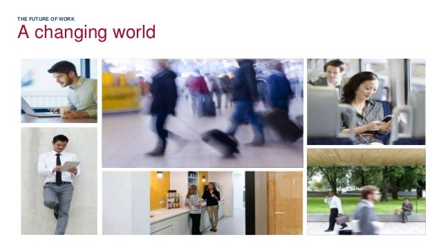 THE FUTURE OF WORK A changing world