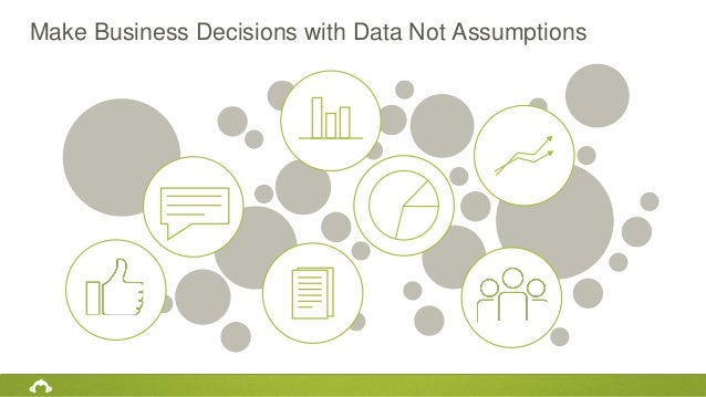 Make Business Decisions with Data Not Assumptions