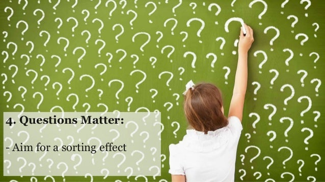 2. Actionability Matters: - Never ask for asking's sake
