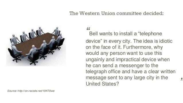 """Source: http://on.recode.net/19KT8we The Western Union committee decided: """"Bell wants to install a """"telephone device"""" in e..."""