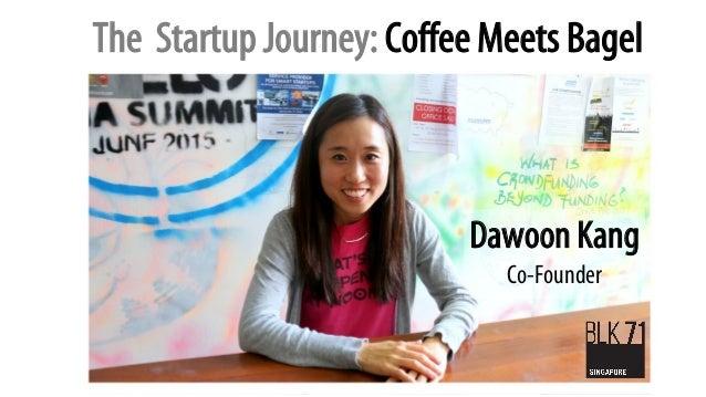 The Startup Journey: Coffee Meets Bagel Dawoon Kang Co-Founder
