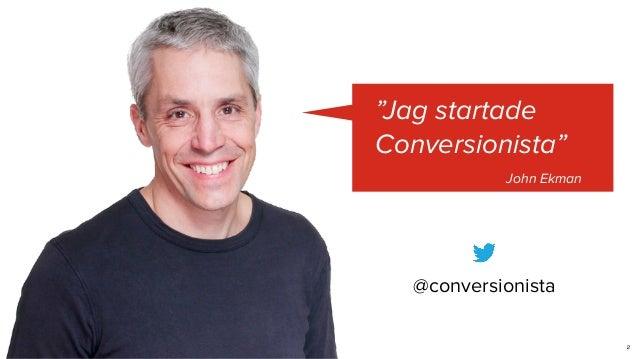 """Jag startade Conversionista"" John Ekman 2 @conversionista"