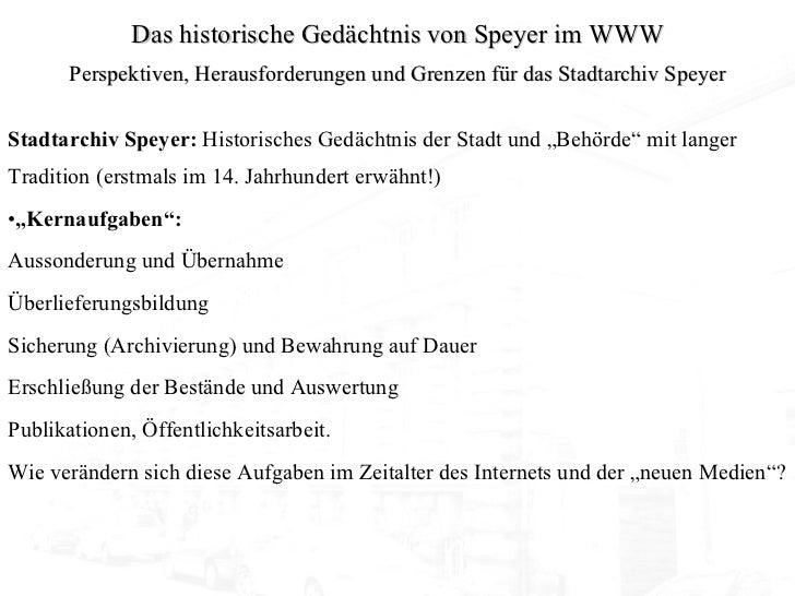 Das historische Gedächtnis von Speyer im WWW Perspektiven, Herausforderungen und Grenzen für das Stadtarchiv Speyer <ul><l...