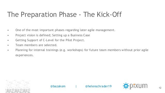 The Preparation Phase - The Kick-Off • One of the most important phases regarding later agile management. • Project vision...