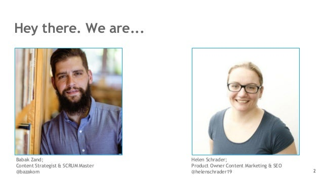Hey there. We are... 2 Babak Zand; Content Strategist & SCRUM Master @bazakom Helen Schrader; Product Owner Content Market...