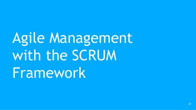 Agile Management with the SCRUM Framework 21